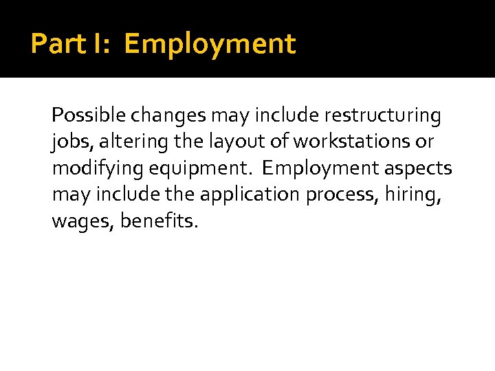 Part I: Employment Possible changes may include restructuring jobs, altering the layout of workstations