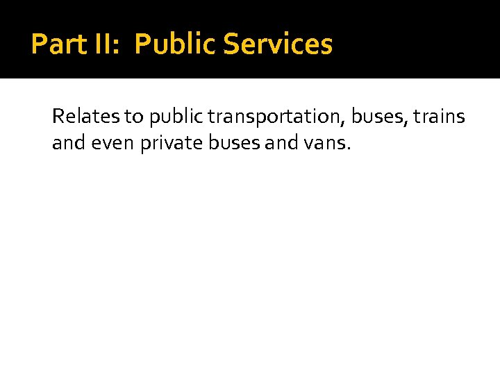 Part II: Public Services Relates to public transportation, buses, trains and even private buses