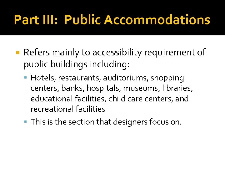 Part III: Public Accommodations Refers mainly to accessibility requirement of public buildings including: Hotels,