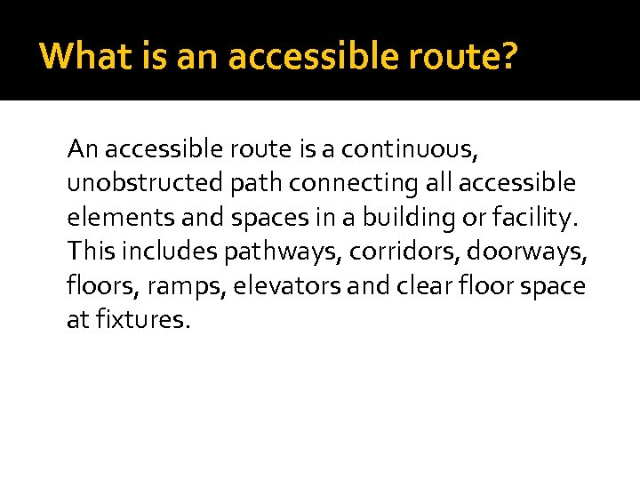 What is an accessible route? An accessible route is a continuous, unobstructed path connecting