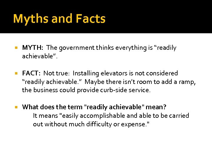"""Myths and Facts MYTH: The government thinks everything is """"readily achievable"""". FACT: Not true:"""