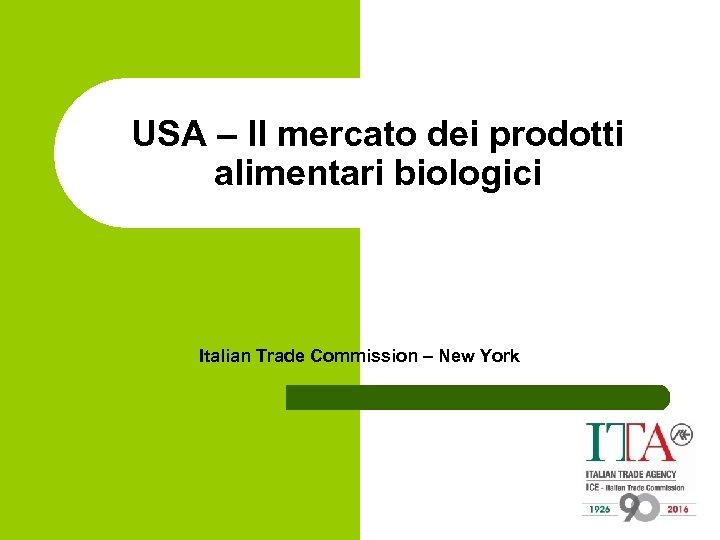 USA – Il mercato dei prodotti alimentari biologici Italian Trade Commission – New York