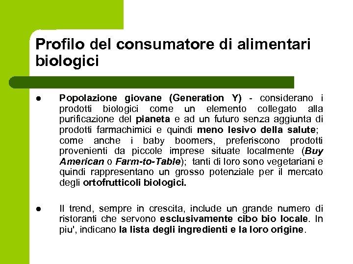 Profilo del consumatore di alimentari biologici l Popolazione giovane (Generation Y) - considerano i