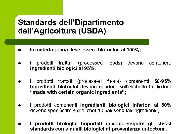 Standards dell'Dipartimento dell'Agricoltura (USDA) l la materia prima deve essere biologica al 100%; l