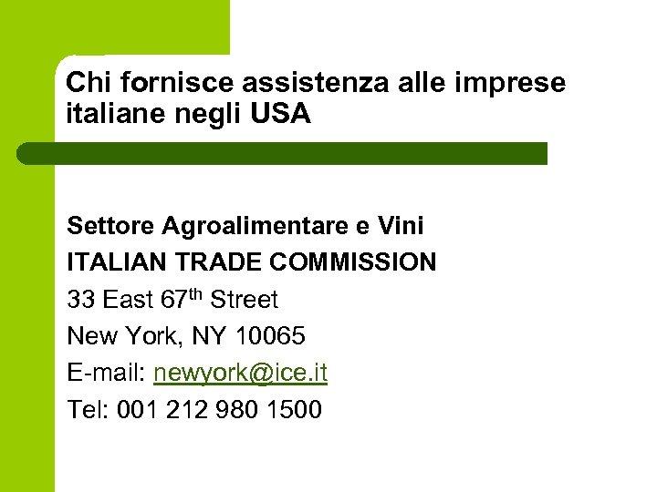 Chi fornisce assistenza alle imprese italiane negli USA Settore Agroalimentare e Vini ITALIAN TRADE