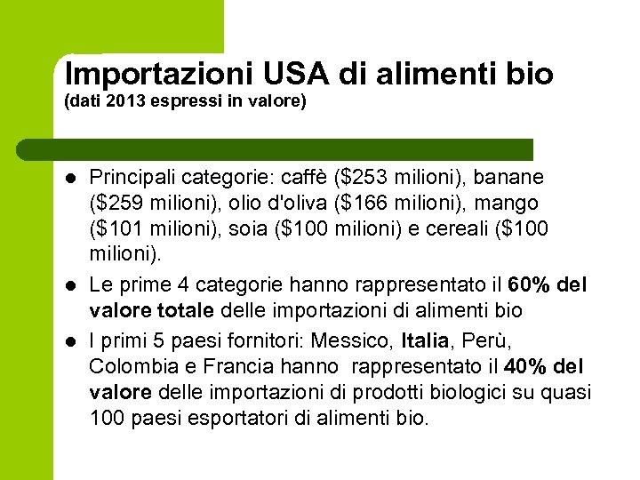 Importazioni USA di alimenti bio (dati 2013 espressi in valore) l l l Principali