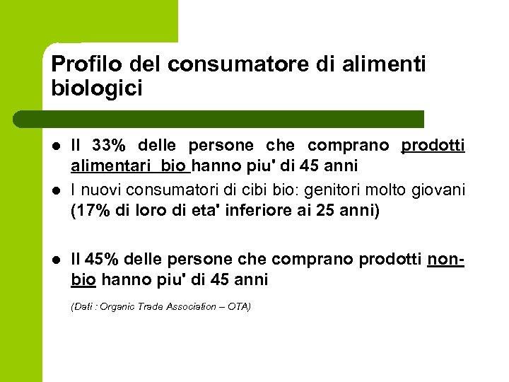 Profilo del consumatore di alimenti biologici l l l Il 33% delle persone che