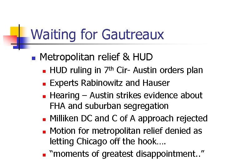 Waiting for Gautreaux n Metropolitan relief & HUD n n n HUD ruling in