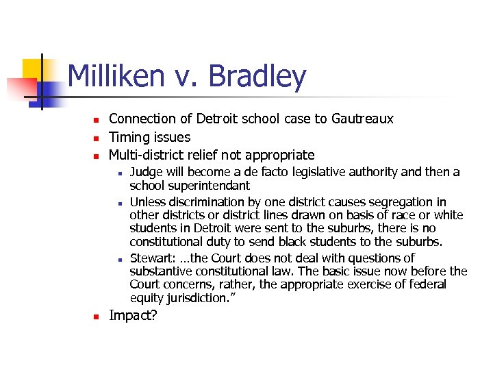 Milliken v. Bradley n n n Connection of Detroit school case to Gautreaux Timing