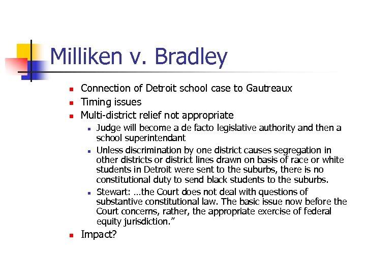 Milliken v. Bradley n n n Connection of Detroit school case to Gautreaux Timing