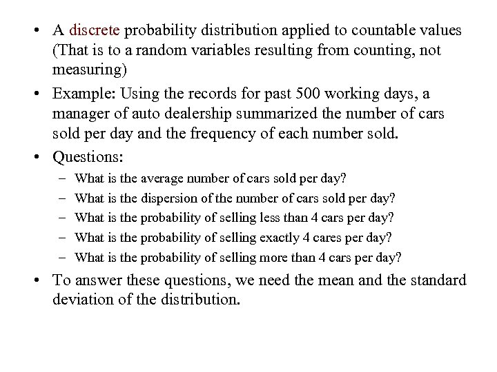 • A discrete probability distribution applied to countable values (That is to a