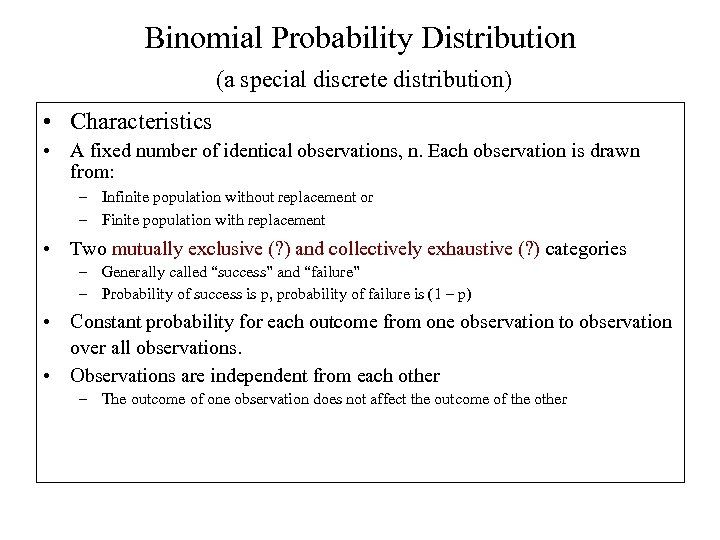 Binomial Probability Distribution (a special discrete distribution) • Characteristics • A fixed number of