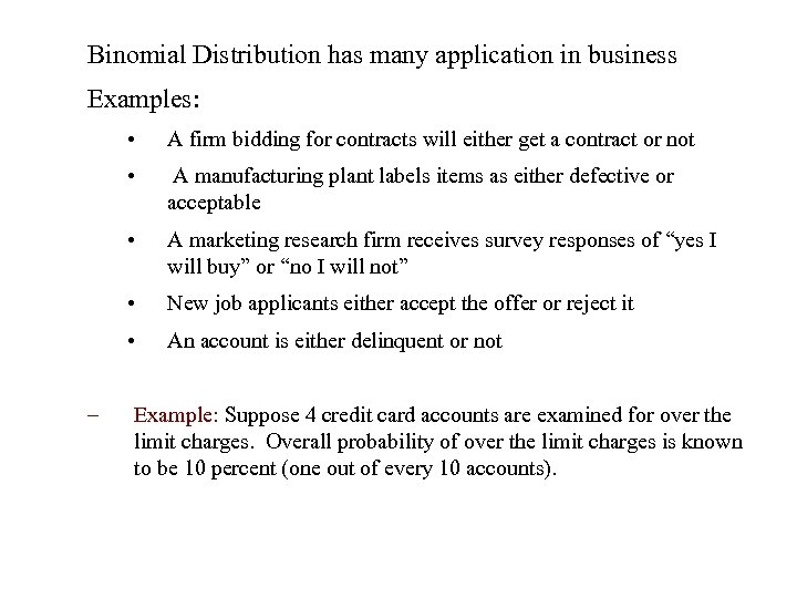 Binomial Distribution has many application in business Examples: • • A manufacturing plant labels