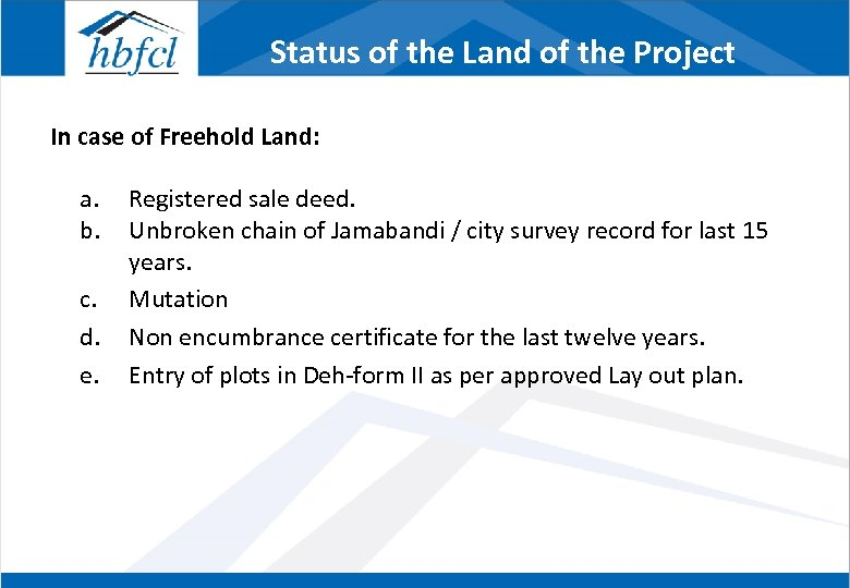 Status of the Land of the Project In case of Freehold Land: a. b.