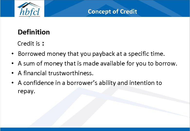 Concept of Credit Definition Credit is : • • Borrowed money that you payback