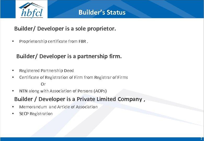 Builder's Status Builder/ Developer is a sole proprietor. • Proprietorship certificate from FBR. Builder/