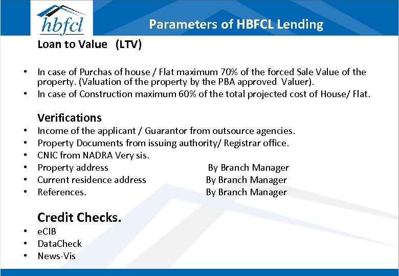 Parameters of HBFCL Lending Loan to Value (LTV) • In case of Purchas of