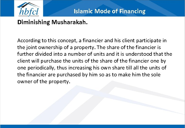Islamic Mode of Financing Diminishing Musharakah. According to this concept, a financier and his