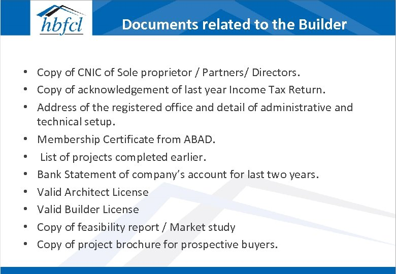Documents related to the Builder • Copy of CNIC of Sole proprietor / Partners/