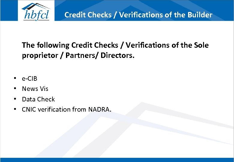 Credit Checks / Verifications of the Builder The following Credit Checks / Verifications of