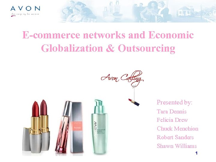 E-commerce networks and Economic Globalization & Outsourcing Presented by: Tara Dennis Felicia Drew Chuck
