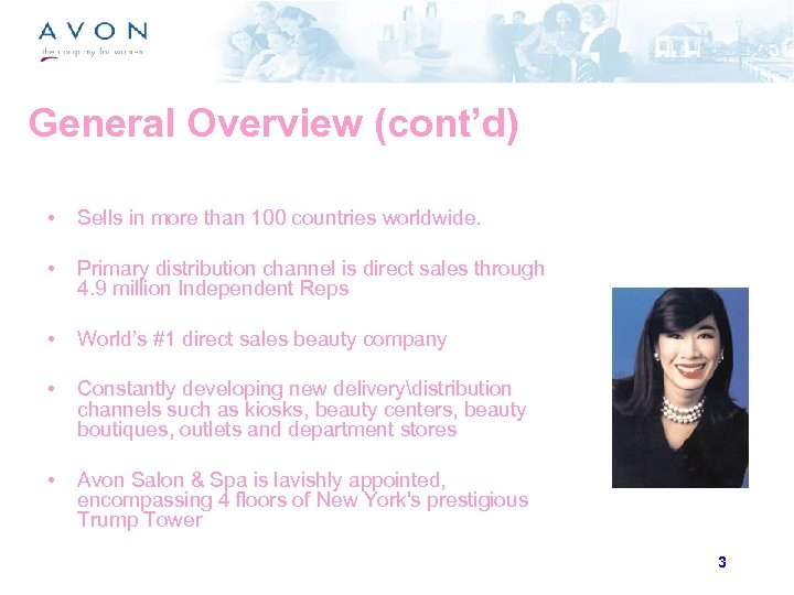 General Overview (cont'd) • Sells in more than 100 countries worldwide. • Primary distribution