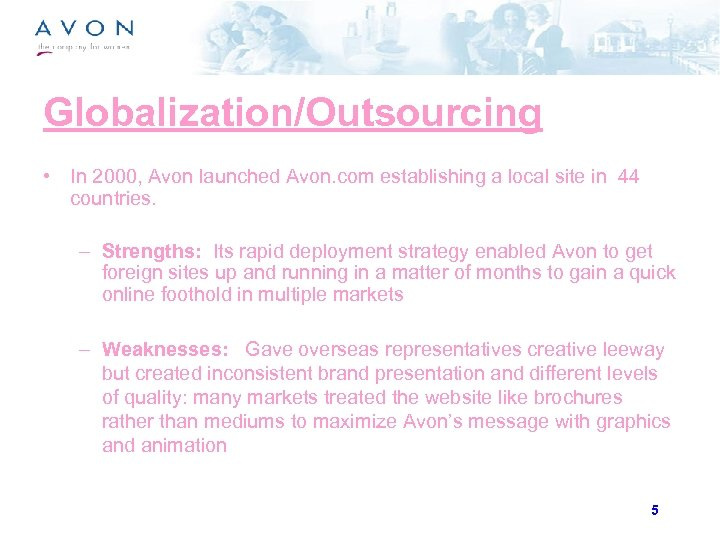 Globalization/Outsourcing • In 2000, Avon launched Avon. com establishing a local site in 44