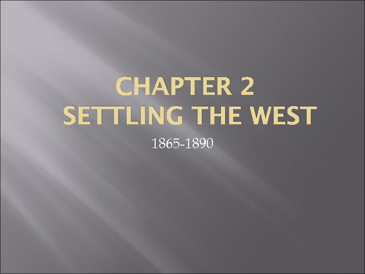 CHAPTER 2 SETTLING THE WEST 1865 -1890