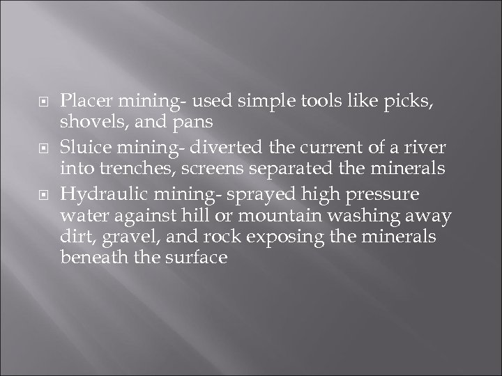 Placer mining- used simple tools like picks, shovels, and pans Sluice mining- diverted