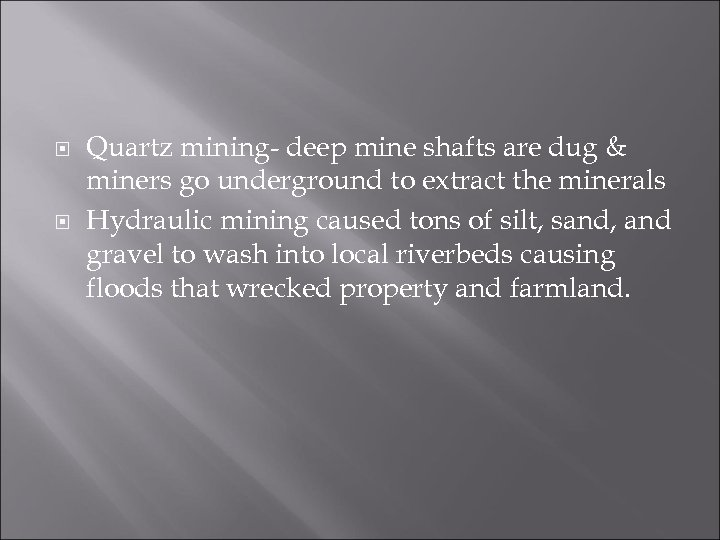 Quartz mining- deep mine shafts are dug & miners go underground to extract