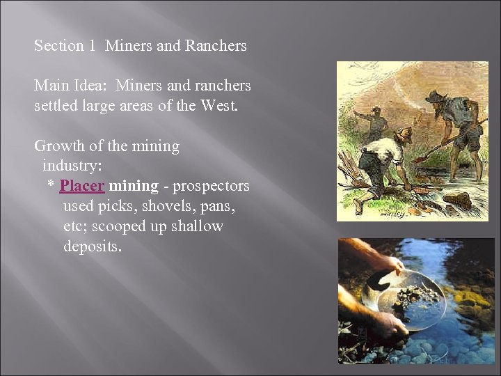 Section 1 Miners and Ranchers Main Idea: Miners and ranchers settled large areas of