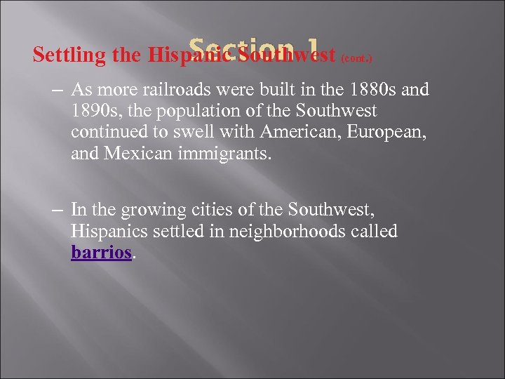 Section 1 Settling the Hispanic Southwest (cont. ) – As more railroads were built