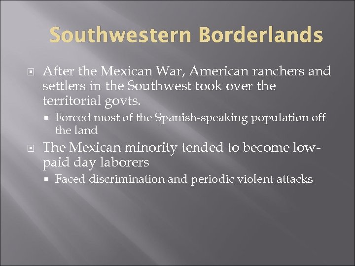 Southwestern Borderlands After the Mexican War, American ranchers and settlers in the Southwest took