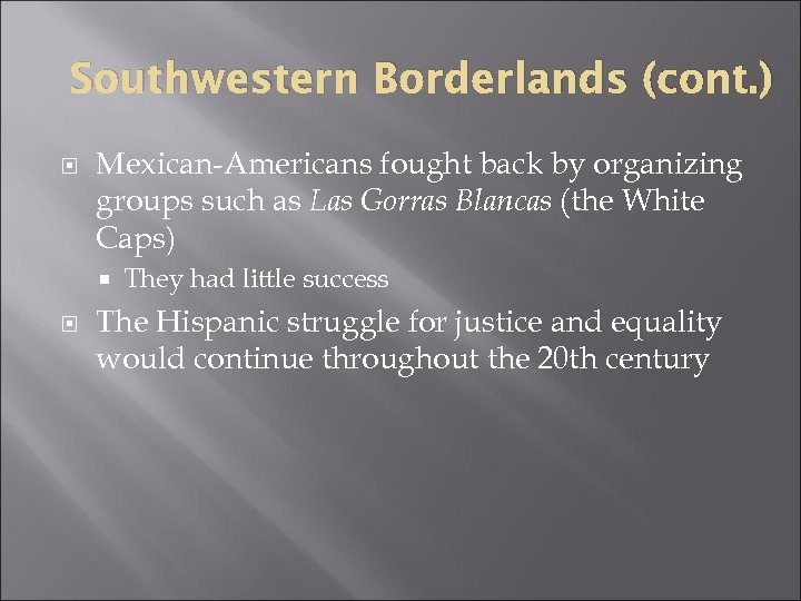 Southwestern Borderlands (cont. ) Mexican-Americans fought back by organizing groups such as Las Gorras