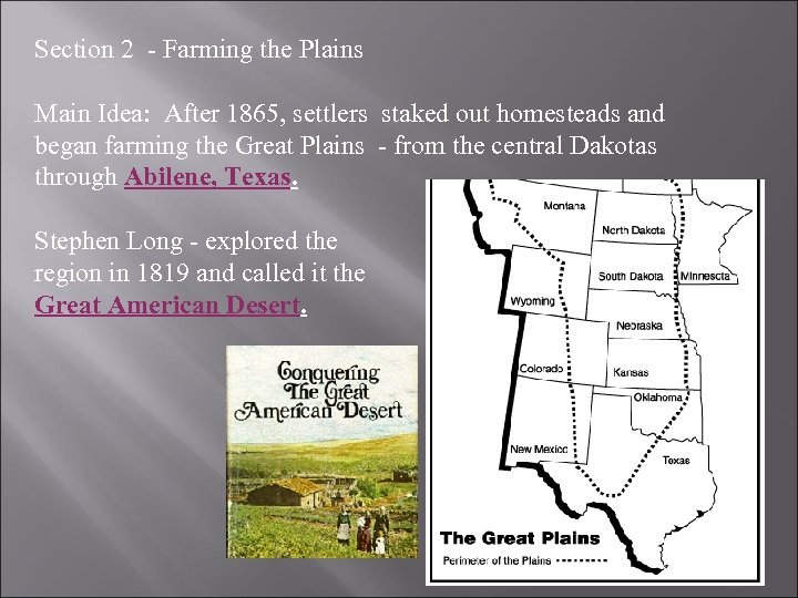 Section 2 - Farming the Plains Main Idea: After 1865, settlers staked out homesteads