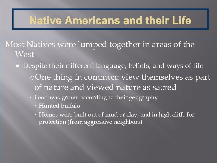 Native Americans and their Life Most Natives were lumped together in areas of the