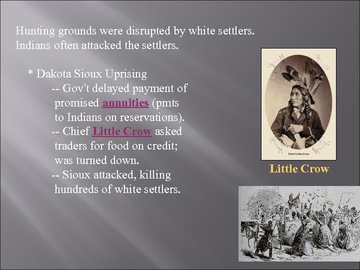 Hunting grounds were disrupted by white settlers. Indians often attacked the settlers. * Dakota
