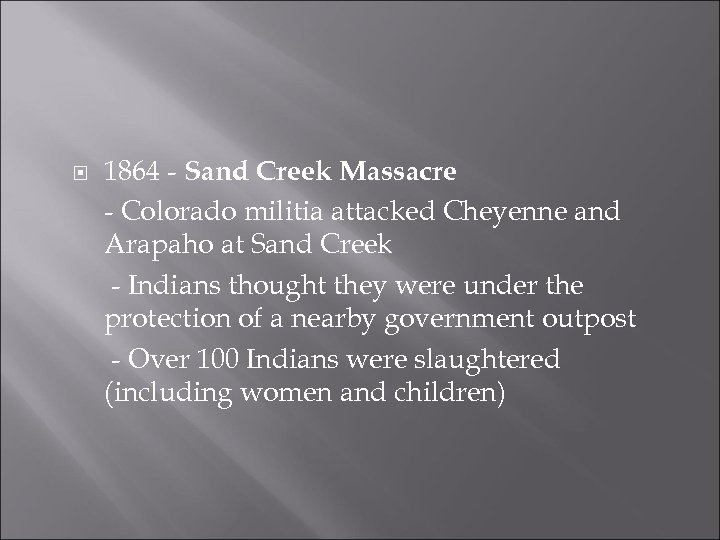 1864 - Sand Creek Massacre - Colorado militia attacked Cheyenne and Arapaho at