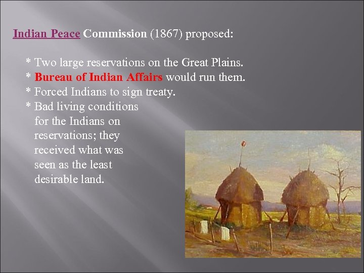 Indian Peace Commission (1867) proposed: * Two large reservations on the Great Plains. *
