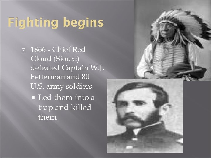 Fighting begins 1866 - Chief Red Cloud (Sioux: ) defeated Captain W. J. Fetterman