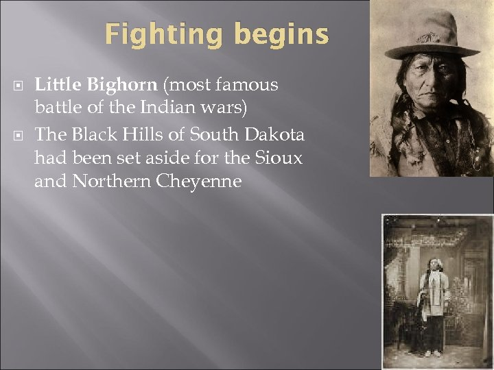 Fighting begins Little Bighorn (most famous battle of the Indian wars) The Black Hills