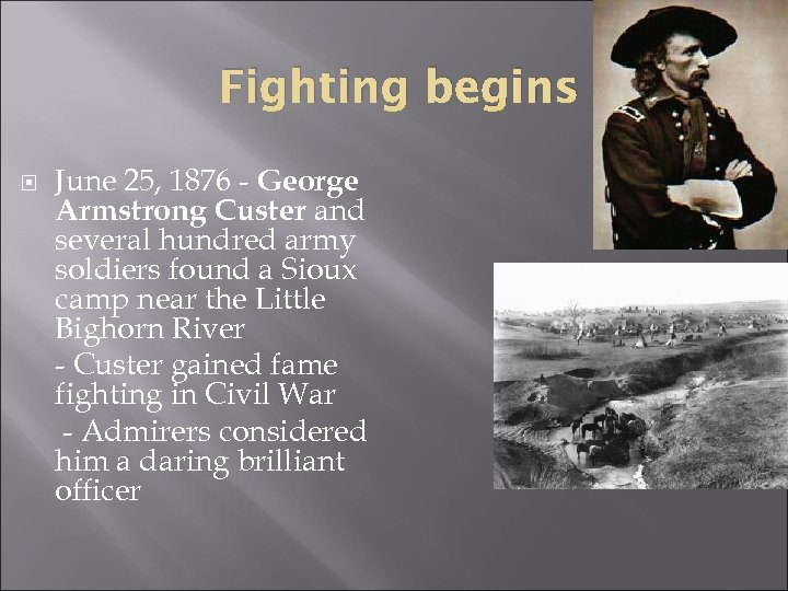 Fighting begins June 25, 1876 - George Armstrong Custer and several hundred army soldiers