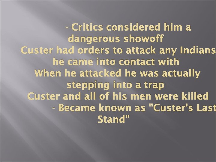 - Critics considered him a dangerous showoff Custer had orders to attack any Indians
