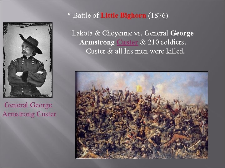 * Battle of Little Bighorn (1876) Lakota & Cheyenne vs. General George Armstrong Custer