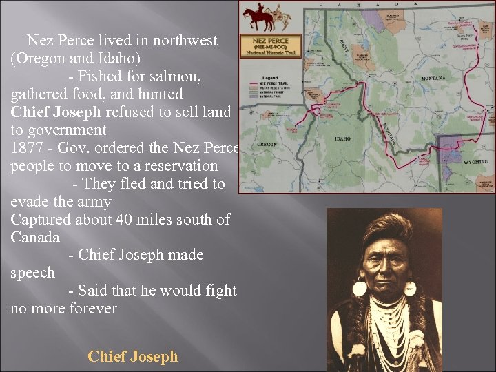 Nez Perce lived in northwest (Oregon and Idaho) - Fished for salmon, gathered food,
