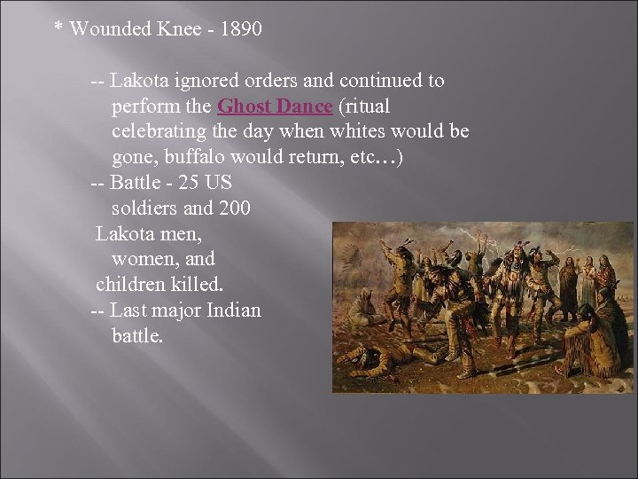 * Wounded Knee - 1890 -- Lakota ignored orders and continued to perform the
