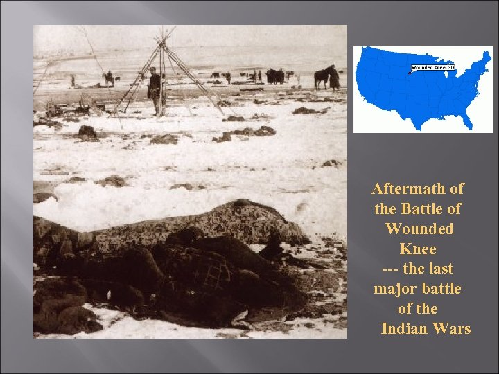 Aftermath of the Battle of Wounded Knee --- the last major battle of the