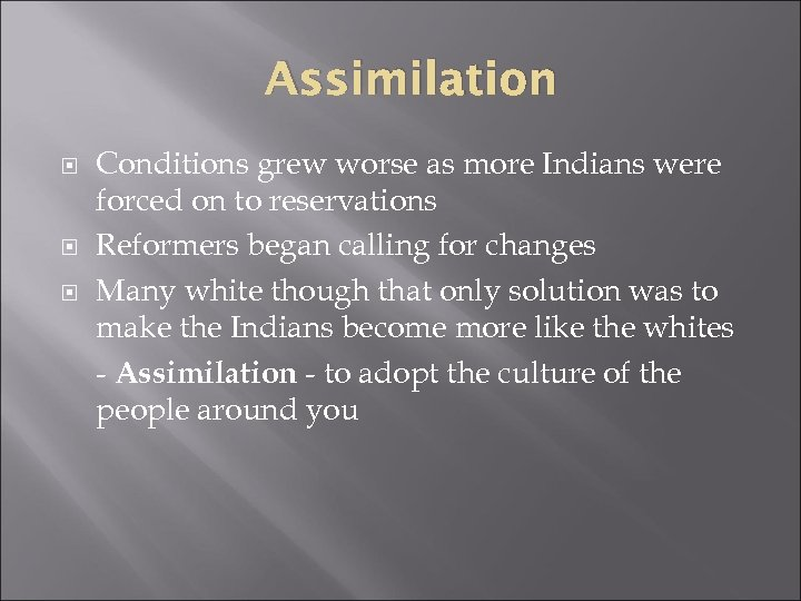 Assimilation Conditions grew worse as more Indians were forced on to reservations Reformers began