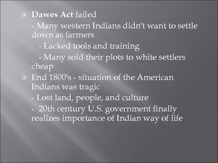 Dawes Act failed - Many western Indians didn't want to settle down as