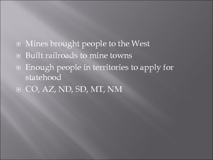 Mines brought people to the West Built railroads to mine towns Enough people